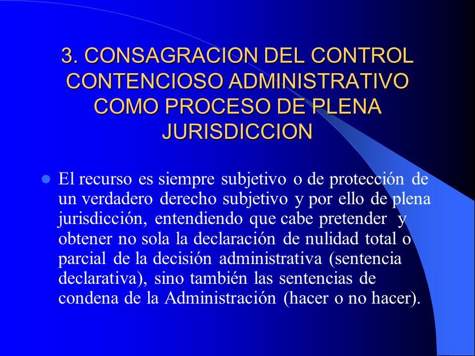3. CONSAGRACION DEL CONTROL CONTENCIOSO ADMINISTRATIVO COMO PROCESO DE PLENA JURISDICCION