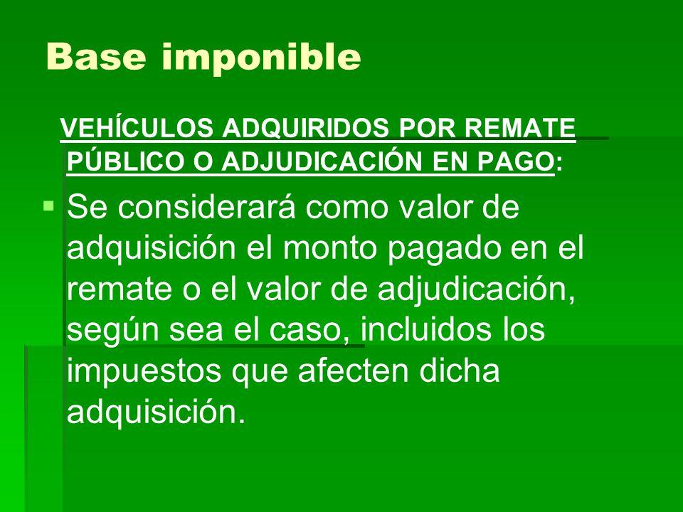 Base imponible VEHÍCULOS ADQUIRIDOS POR REMATE PÚBLICO O ADJUDICACIÓN EN PAGO: