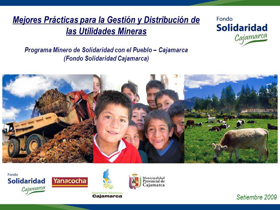 Mejores Prácticas para la Gestión y Distribución de las Utilidades Mineras Programa Minero de Solidaridad con el Pueblo – Cajamarca (Fondo Solidaridad Cajamarca)