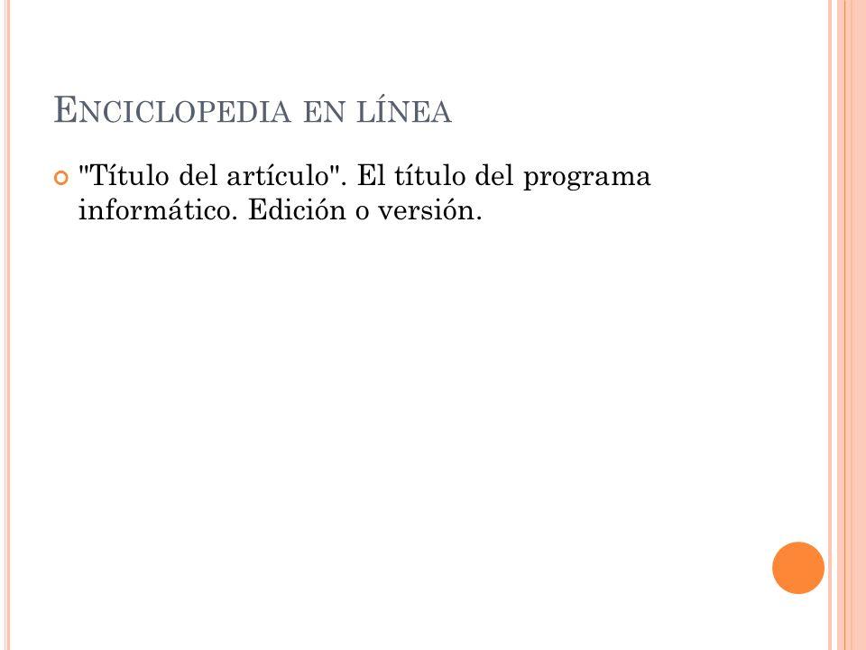 Enciclopedia en línea Título del artículo . El título del programa informático.