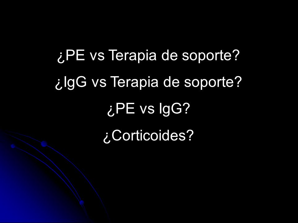 ¿PE vs Terapia de soporte ¿IgG vs Terapia de soporte ¿PE vs IgG