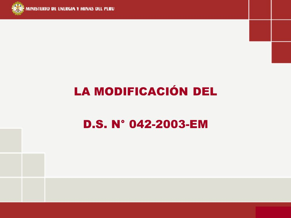 LA MODIFICACIÓN DEL D.S. N° 042-2003-EM