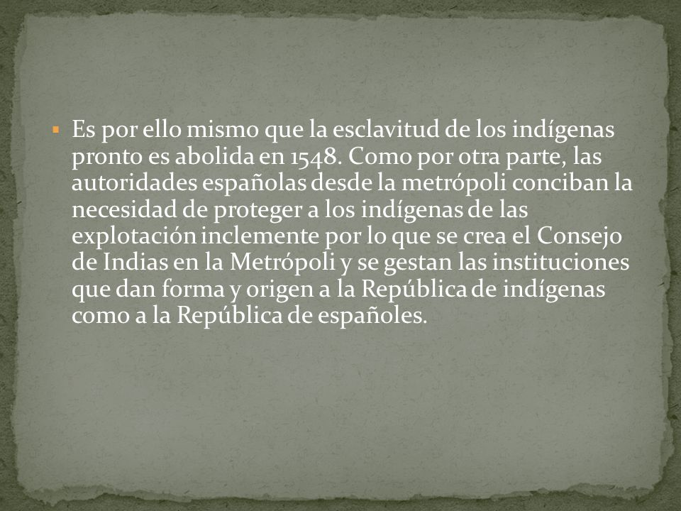 Es por ello mismo que la esclavitud de los indígenas pronto es abolida en 1548.