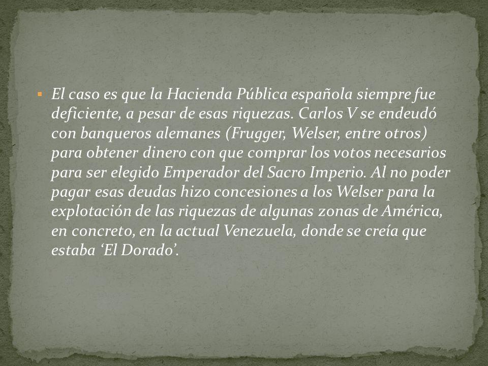 El caso es que la Hacienda Pública española siempre fue deficiente, a pesar de esas riquezas.