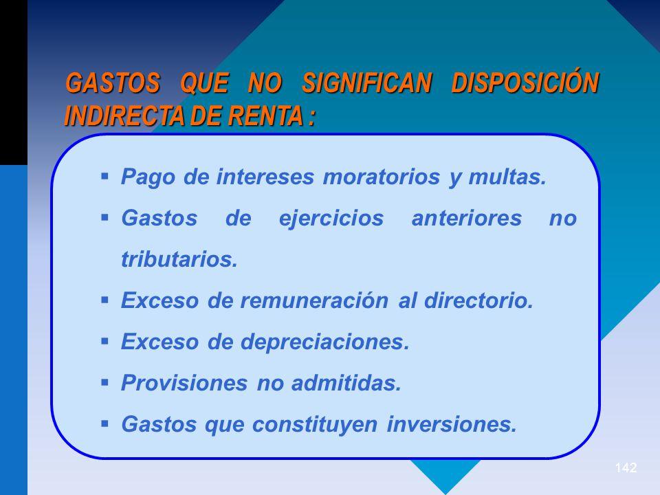 GASTOS QUE NO SIGNIFICAN DISPOSICIÓN INDIRECTA DE RENTA :