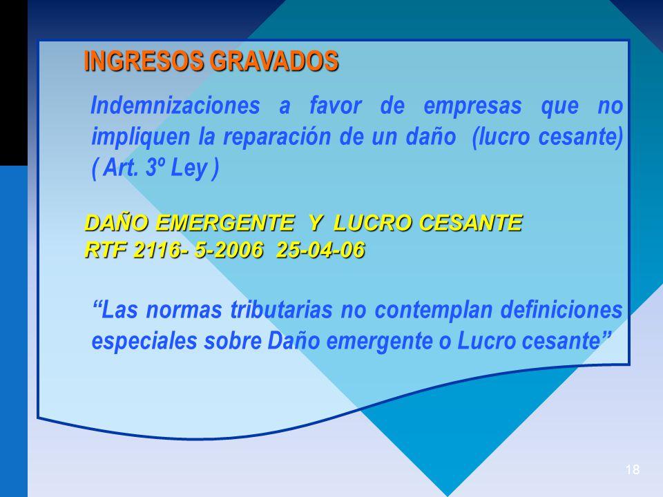 INGRESOS GRAVADOS Indemnizaciones a favor de empresas que no impliquen la reparación de un daño (lucro cesante) ( Art. 3º Ley )