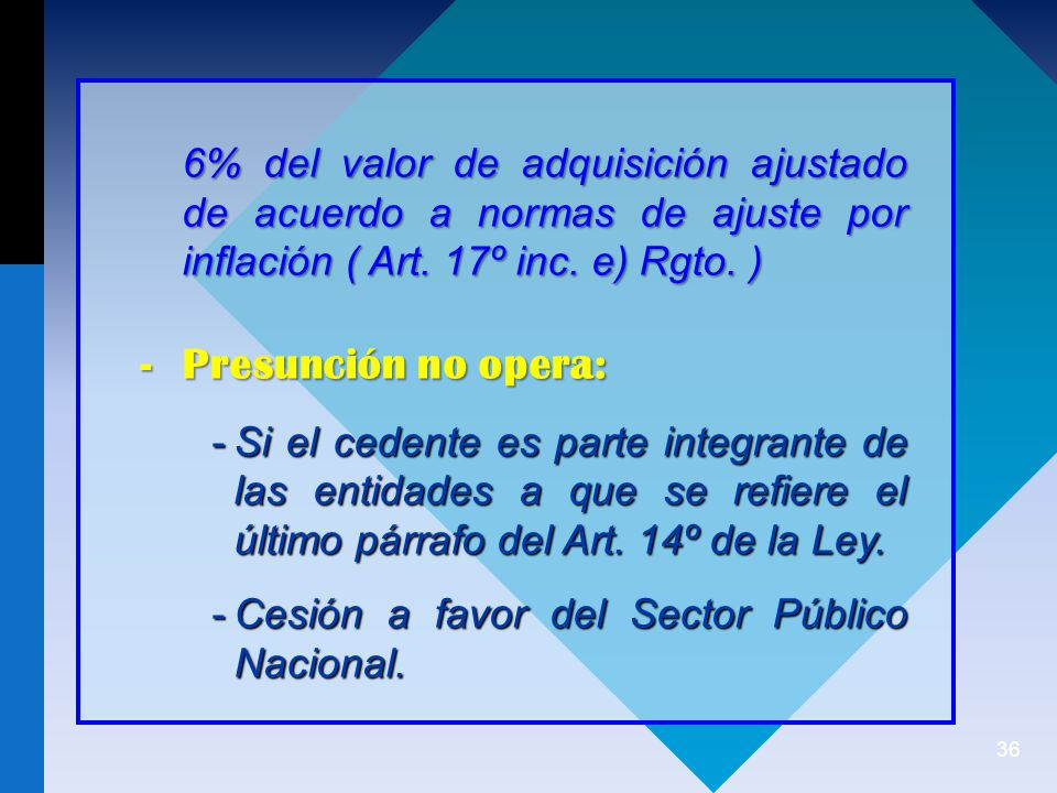 6% del valor de adquisición ajustado de acuerdo a normas de ajuste por inflación ( Art. 17º inc. e) Rgto. )