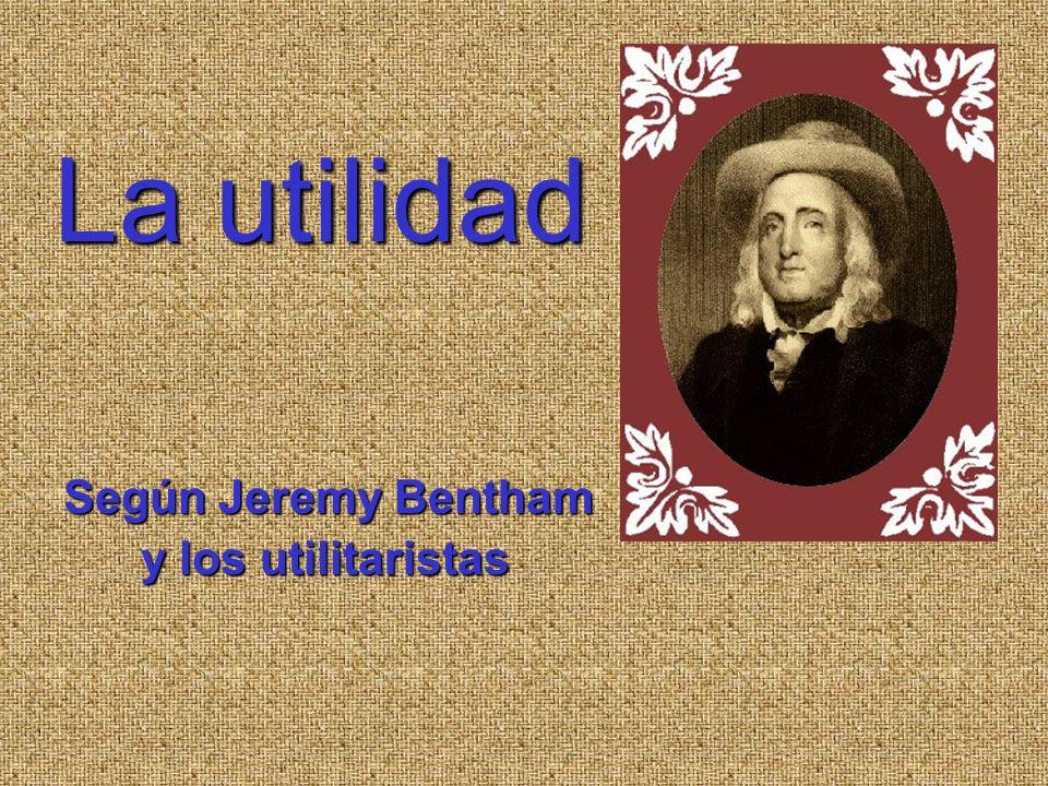La utilidad Según Jeremy Bentham y los utilitaristas