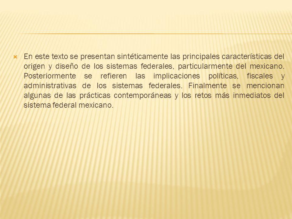 En este texto se presentan sintéticamente las principales características del origen y diseño de los sistemas federales, particularmente del mexicano.