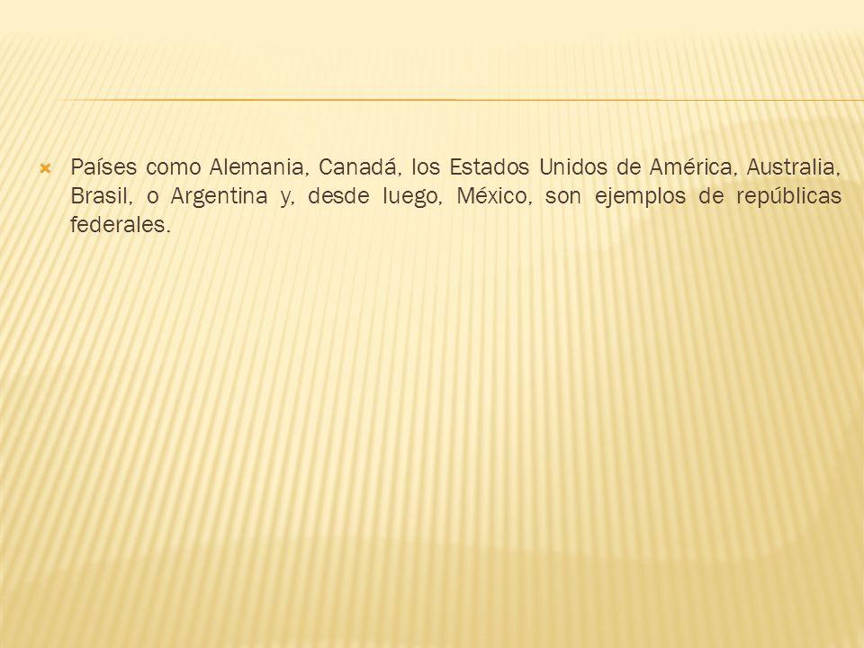 Países como Alemania, Canadá, los Estados Unidos de América, Australia, Brasil, o Argentina y, desde luego, México, son ejemplos de repúblicas federales.