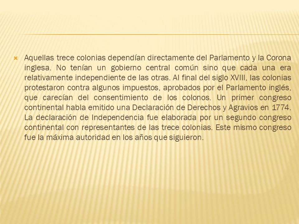 Aquellas trece colonias dependían directamente del Parlamento y la Corona inglesa.