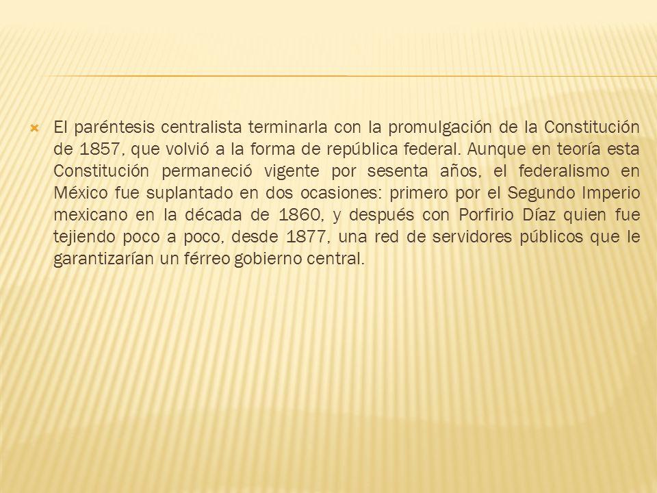 El paréntesis centralista terminarla con la promulgación de la Constitución de 1857, que volvió a la forma de república federal.