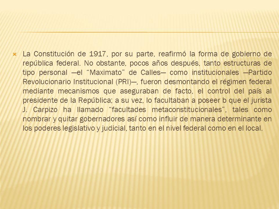 La Constitución de 1917, por su parte, reafirmó la forma de gobierno de república federal.