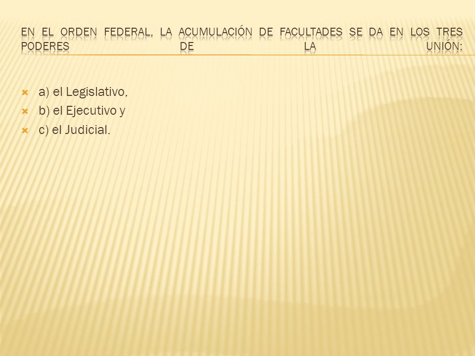 a) el Legislativo, b) el Ejecutivo y c) el Judicial.