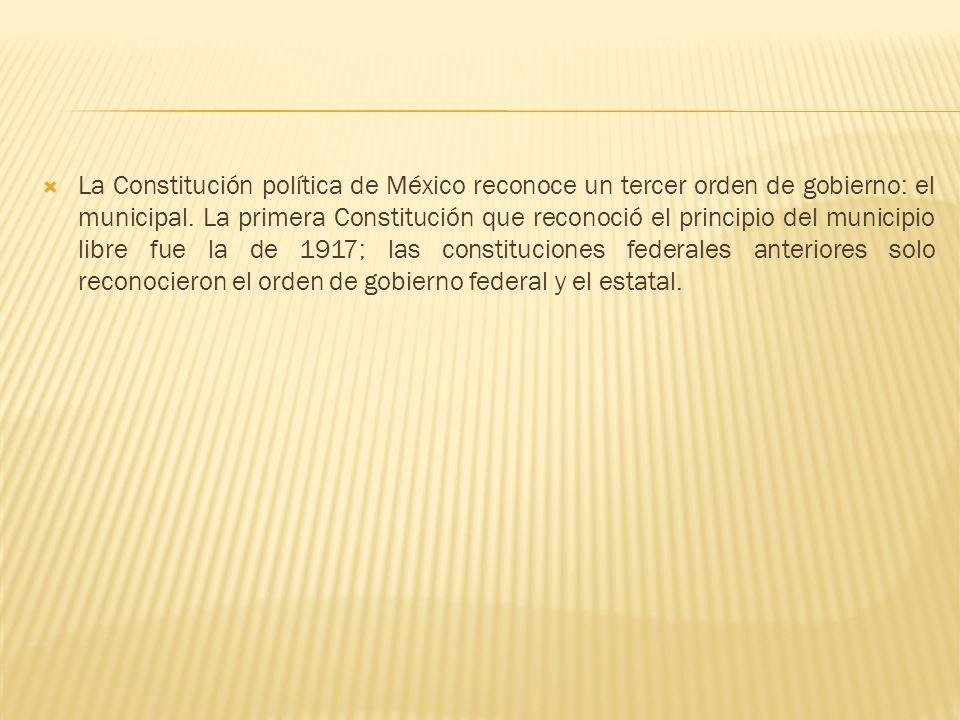La Constitución política de México reconoce un tercer orden de gobierno: el municipal.