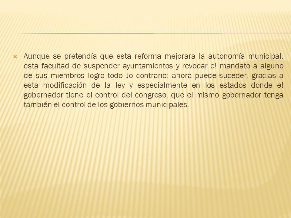 Aunque se pretendía que esta reforma mejorara la autonomía municipal, esta facultad de suspender ayuntamientos y revocar e.