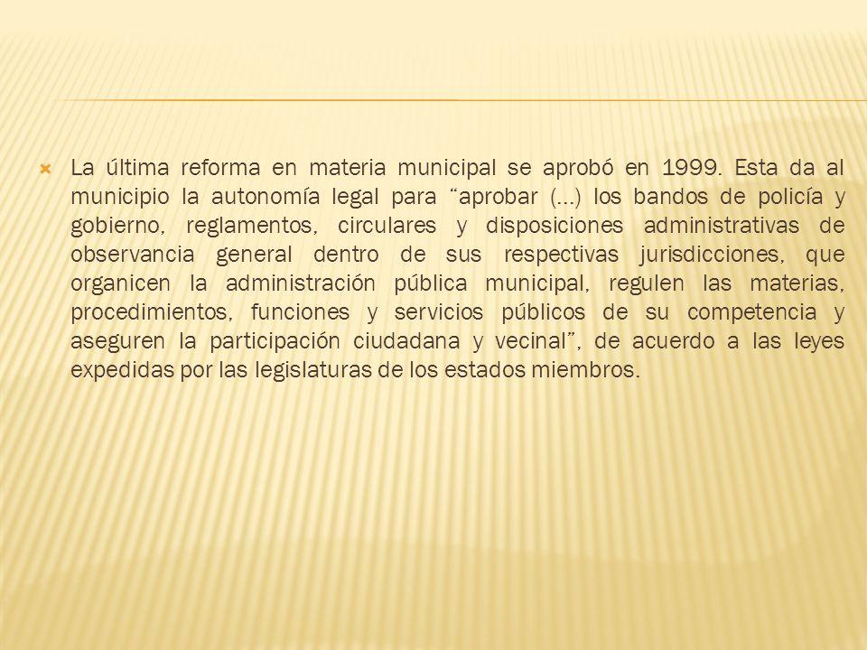 La última reforma en materia municipal se aprobó en 1999
