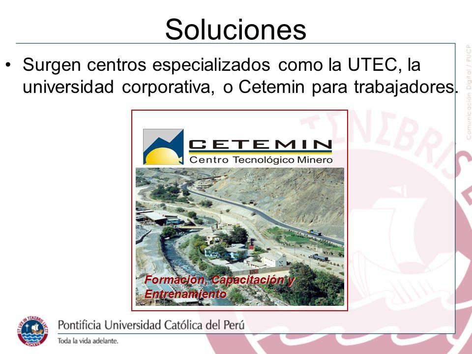 Soluciones Surgen centros especializados como la UTEC, la universidad corporativa, o Cetemin para trabajadores.