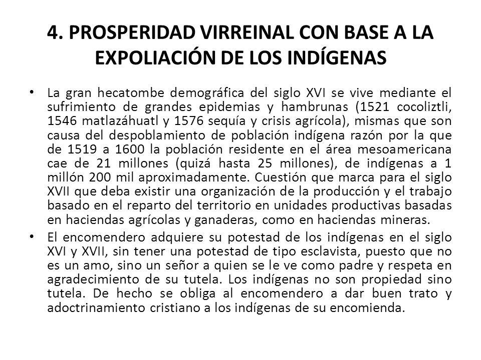 4. PROSPERIDAD VIRREINAL CON BASE A LA EXPOLIACIÓN DE LOS INDÍGENAS