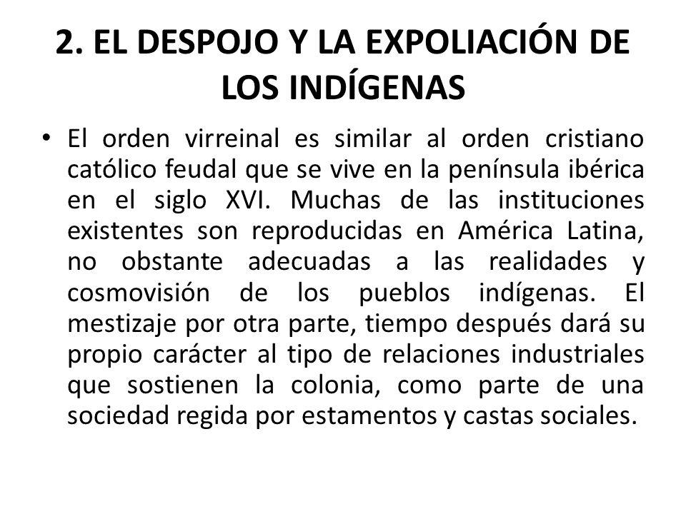 2. EL DESPOJO Y LA EXPOLIACIÓN DE LOS INDÍGENAS