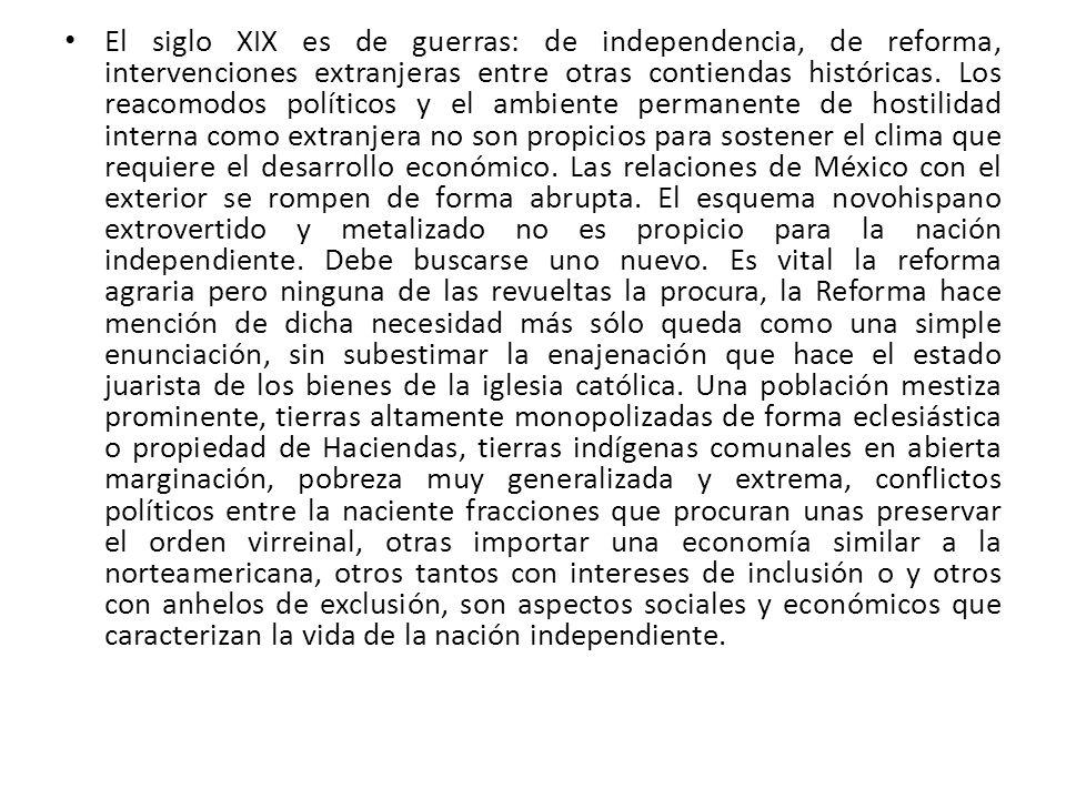 El siglo XIX es de guerras: de independencia, de reforma, intervenciones extranjeras entre otras contiendas históricas.