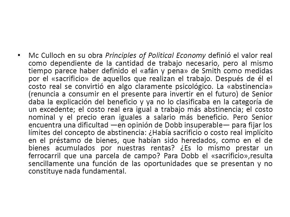 Mc Culloch en su obra Principles of Political Economy definió el valor real como dependiente de la cantidad de trabajo necesario, pero al mismo tiempo parece haber definido el «afán y pena» de Smith como medidas por el «sacrificio» de aquellos que realizan el trabajo.