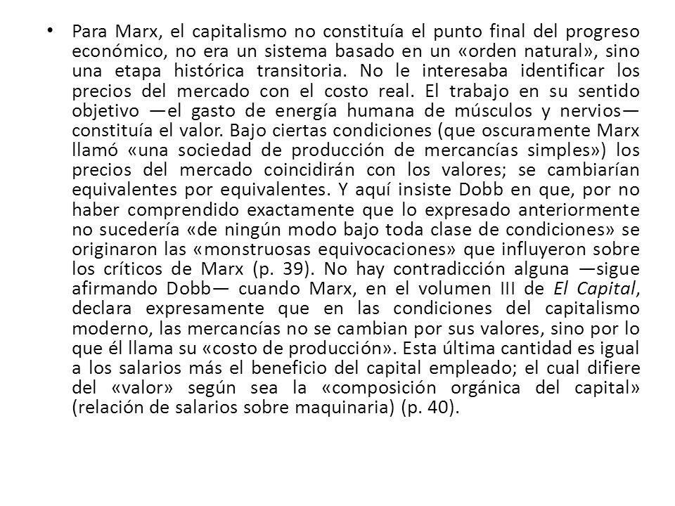 Para Marx, el capitalismo no constituía el punto final del progreso económico, no era un sistema basado en un «orden natural», sino una etapa histórica transitoria.