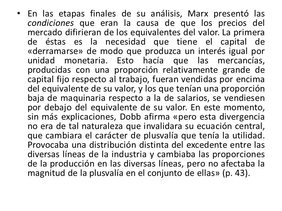 En las etapas finales de su análisis, Marx presentó las condiciones que eran la causa de que los precios del mercado difirieran de los equivalentes del valor.