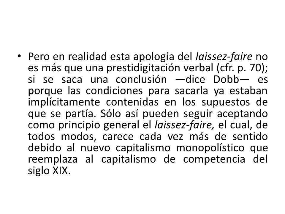 Pero en realidad esta apología del laissez-faire no es más que una prestidigitación verbal (cfr.
