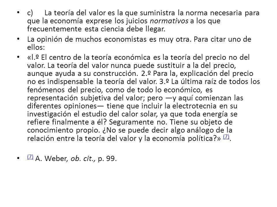 c) La teoría del valor es la que suministra la norma necesaria para que la economía exprese los juicios normativos a los que frecuentemente esta ciencia debe llegar.