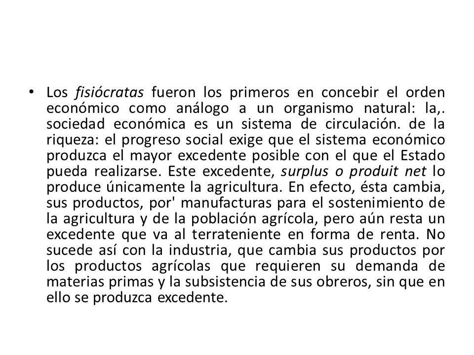 Los fisiócratas fueron los primeros en concebir el orden económico como análogo a un organismo natural: la,.