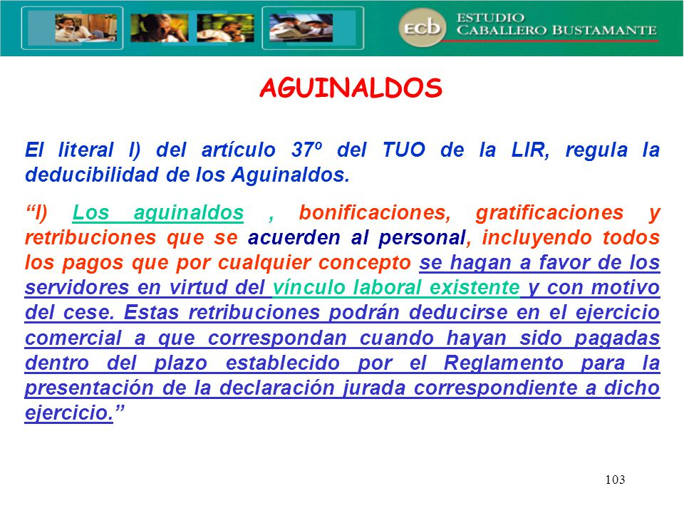 AGUINALDOS El literal l) del artículo 37º del TUO de la LIR, regula la deducibilidad de los Aguinaldos.
