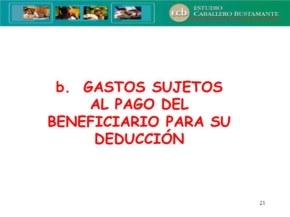 b. GASTOS SUJETOS AL PAGO DEL BENEFICIARIO PARA SU DEDUCCIÓN