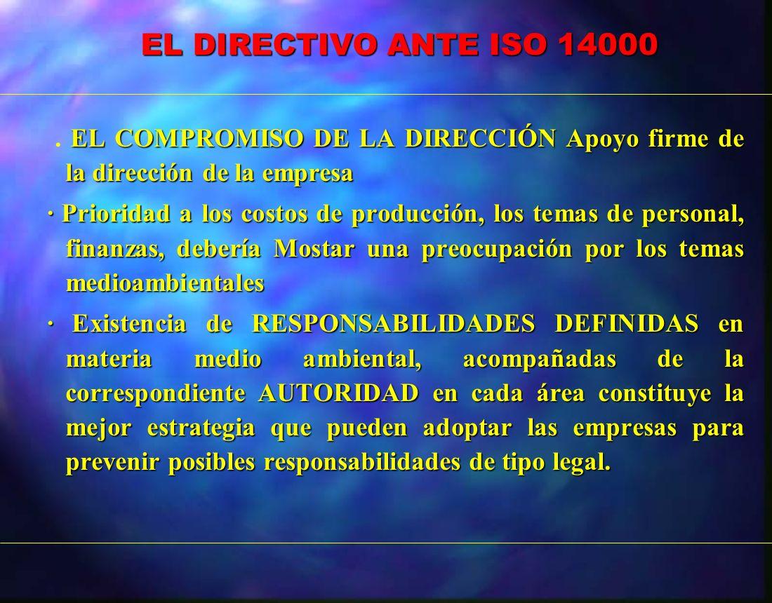 EL DIRECTIVO ANTE ISO 14000 . EL COMPROMISO DE LA DIRECCIÓN Apoyo firme de la dirección de la empresa.