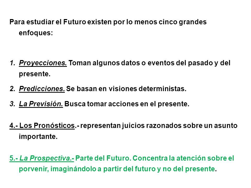 Para estudiar el Futuro existen por lo menos cinco grandes enfoques: