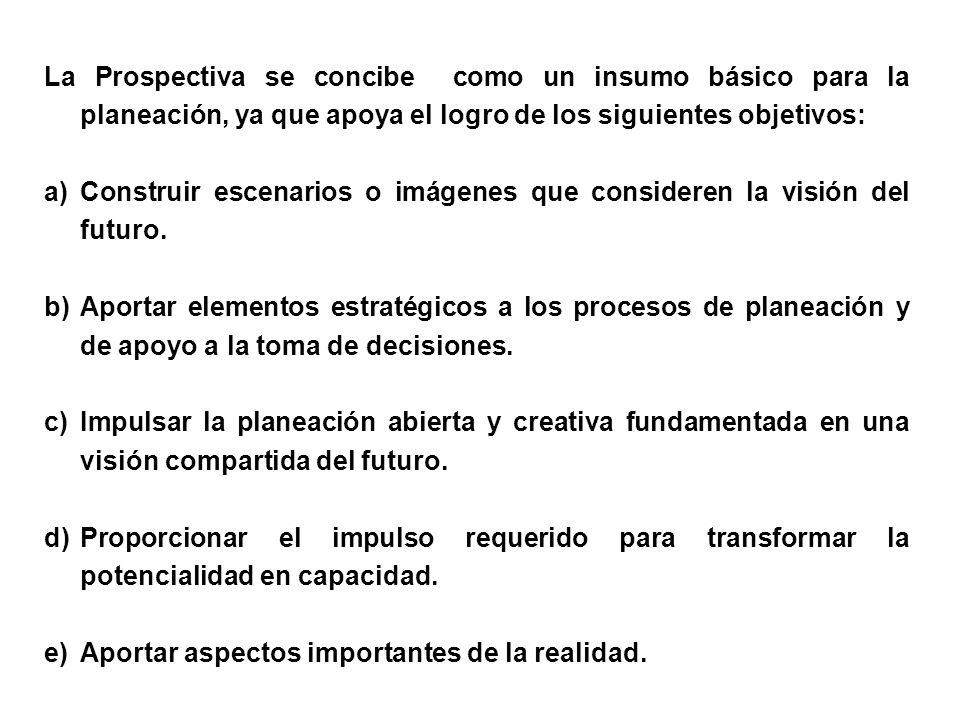 La Prospectiva se concibe como un insumo básico para la planeación, ya que apoya el logro de los siguientes objetivos: