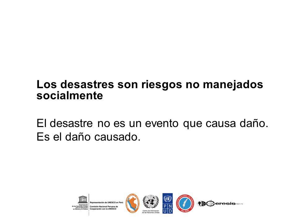 - El desastre no es un evento que causa daño. Es el daño causado.