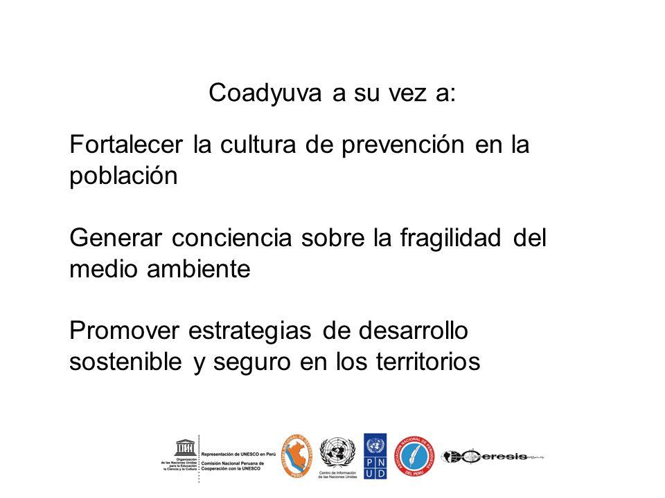 Coadyuva a su vez a: Fortalecer la cultura de prevención en la población. Generar conciencia sobre la fragilidad del medio ambiente.