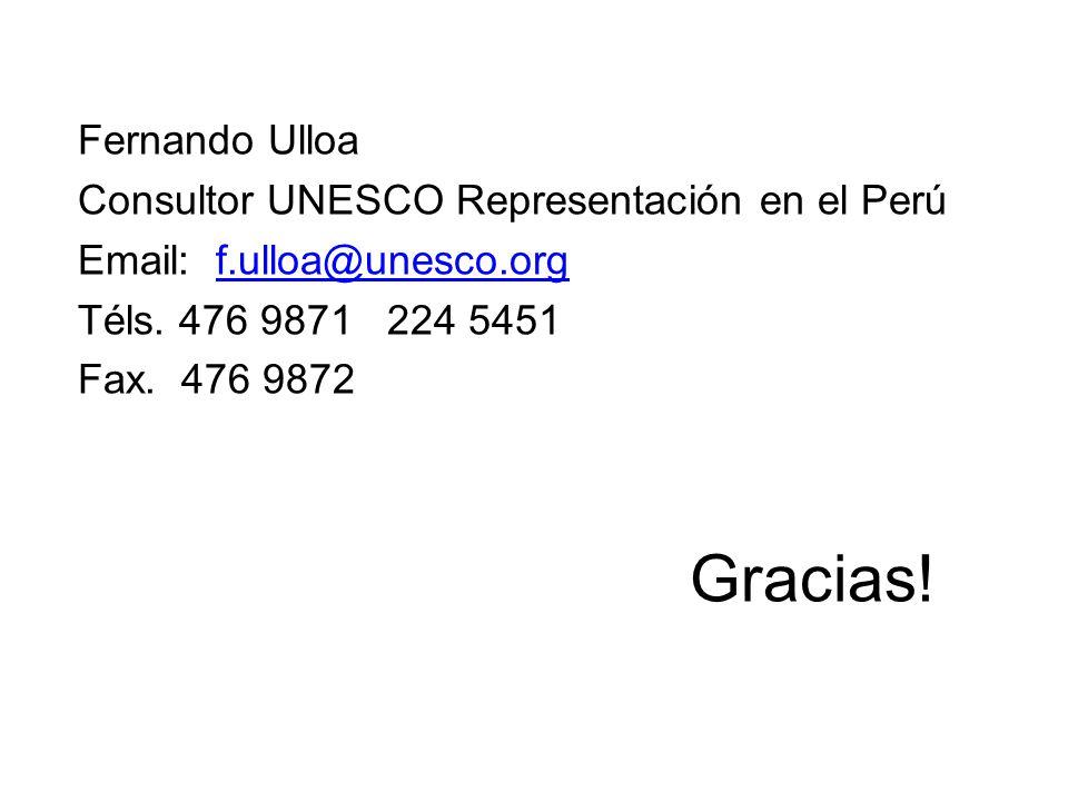 Gracias! Fernando Ulloa Consultor UNESCO Representación en el Perú