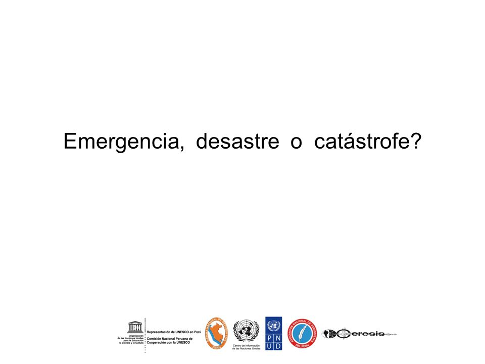 Emergencia, desastre o catástrofe