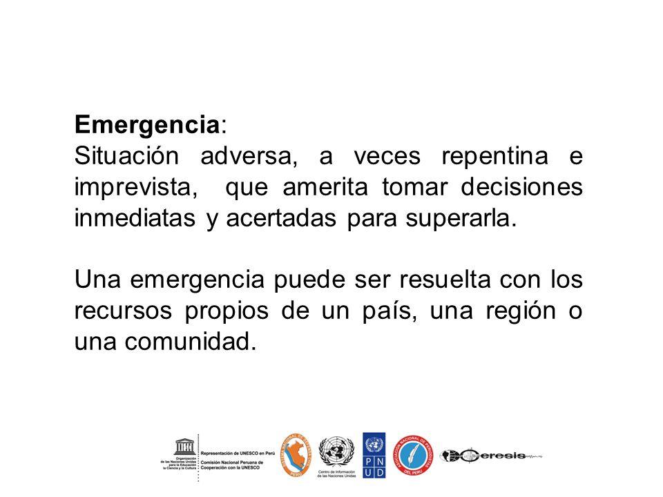 Emergencia: Situación adversa, a veces repentina e imprevista, que amerita tomar decisiones inmediatas y acertadas para superarla.
