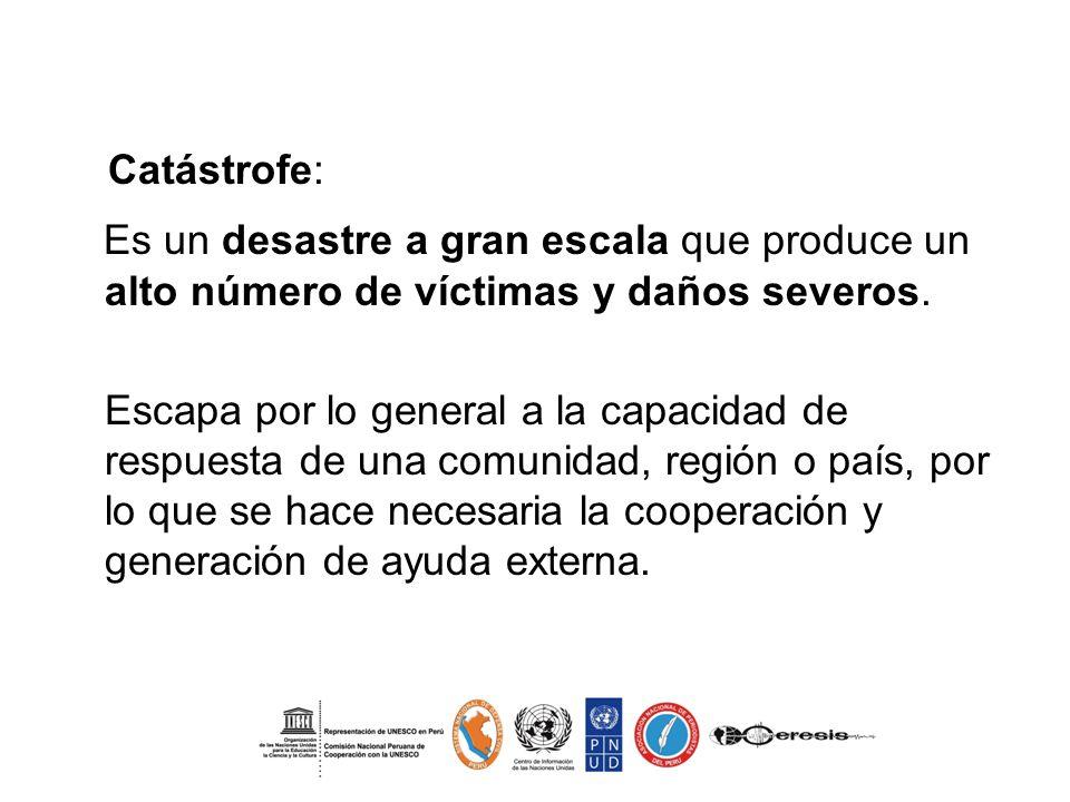 Catástrofe: Es un desastre a gran escala que produce un alto número de víctimas y daños severos.