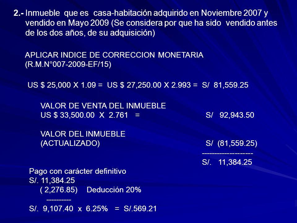 2.- Inmueble que es casa-habitación adquirido en Noviembre 2007 y vendido en Mayo 2009 (Se considera por que ha sido vendido antes de los dos años, de su adquisición)