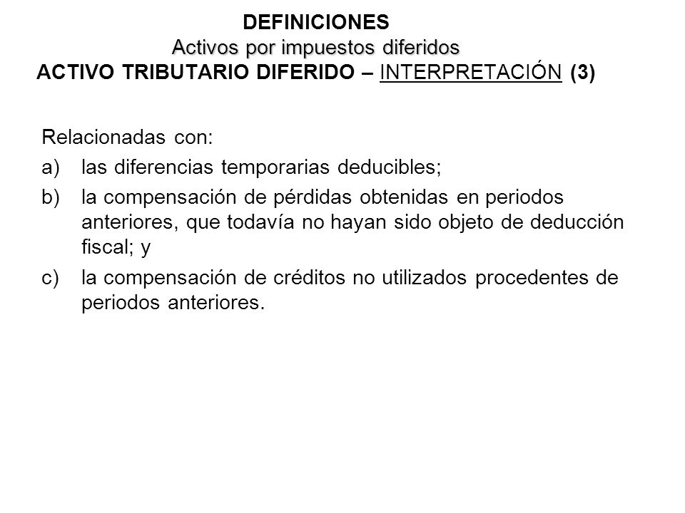 DEFINICIONES Activos por impuestos diferidos ACTIVO TRIBUTARIO DIFERIDO – INTERPRETACIÓN (3)
