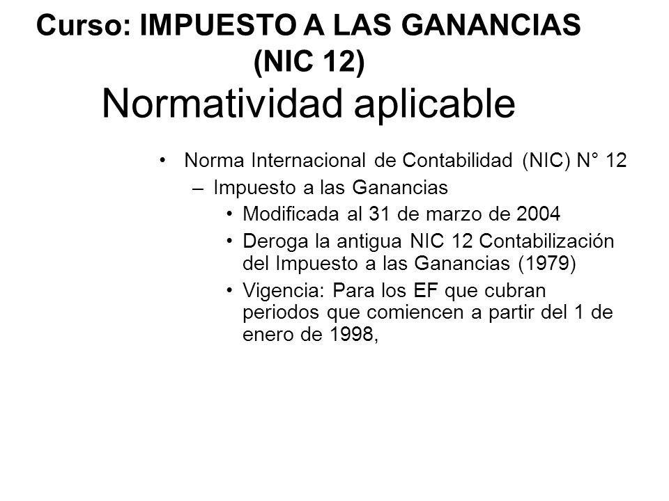 Curso: IMPUESTO A LAS GANANCIAS (NIC 12) Normatividad aplicable