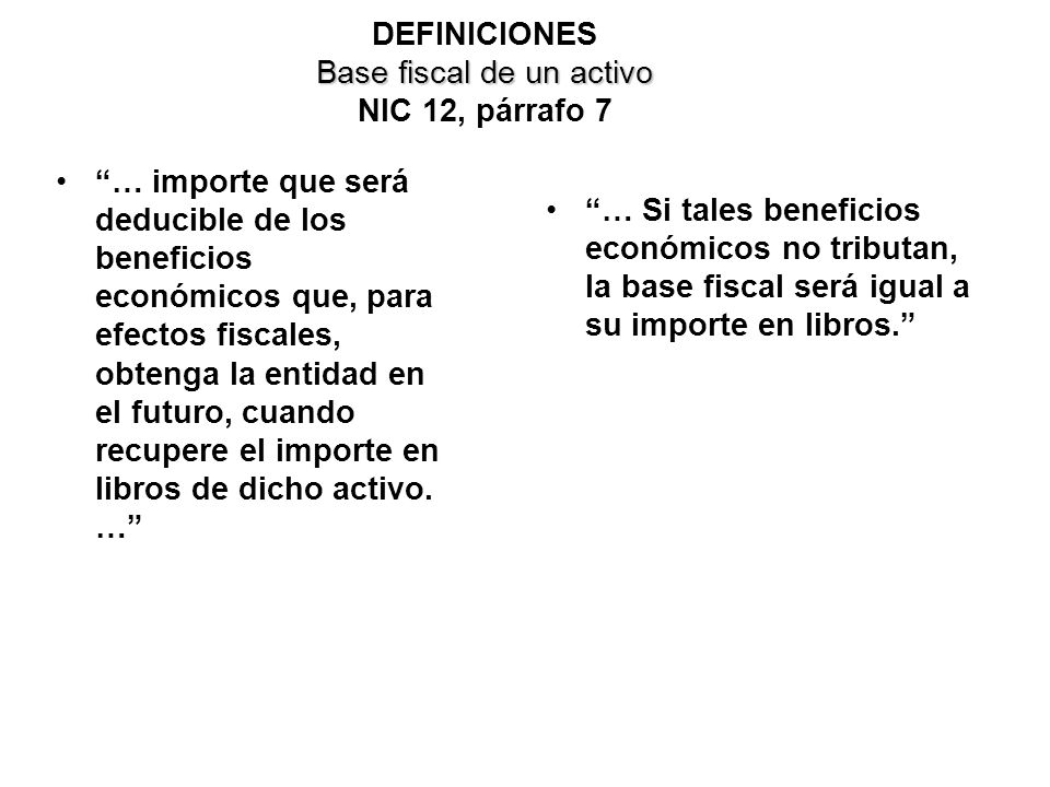 DEFINICIONES Base fiscal de un activo NIC 12, párrafo 7