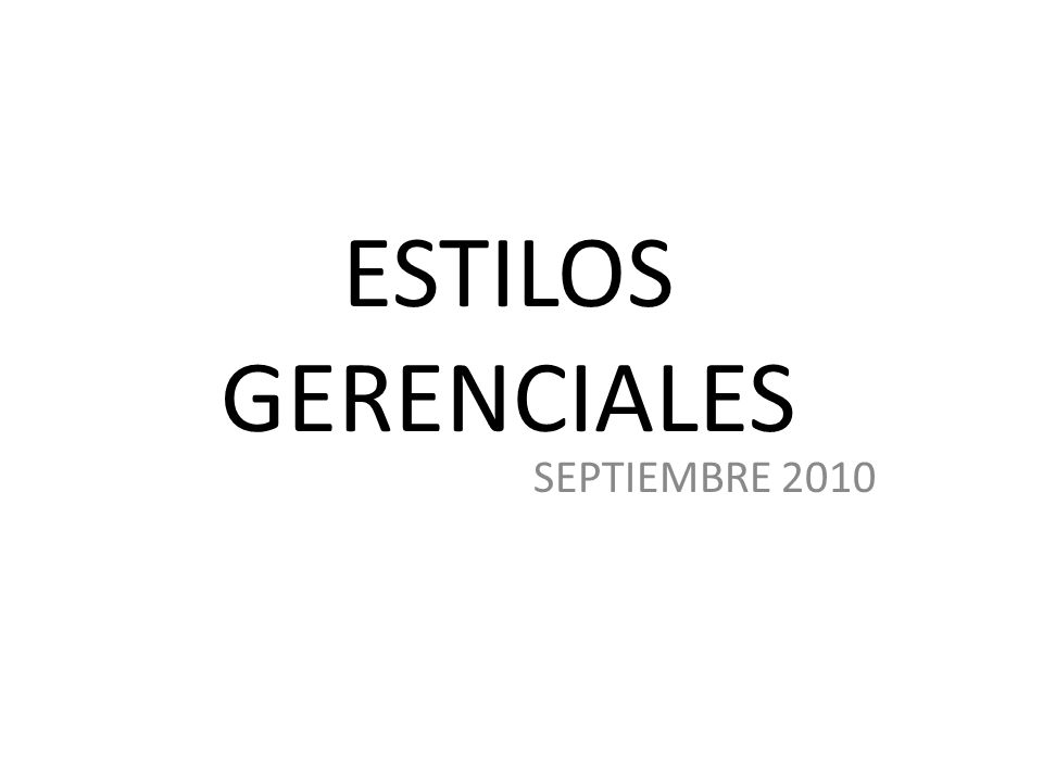 ESTILOS GERENCIALES SEPTIEMBRE 2010