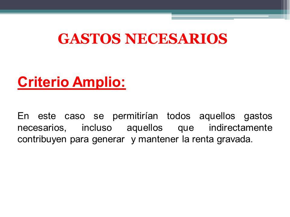GASTOS NECESARIOS Criterio Amplio: