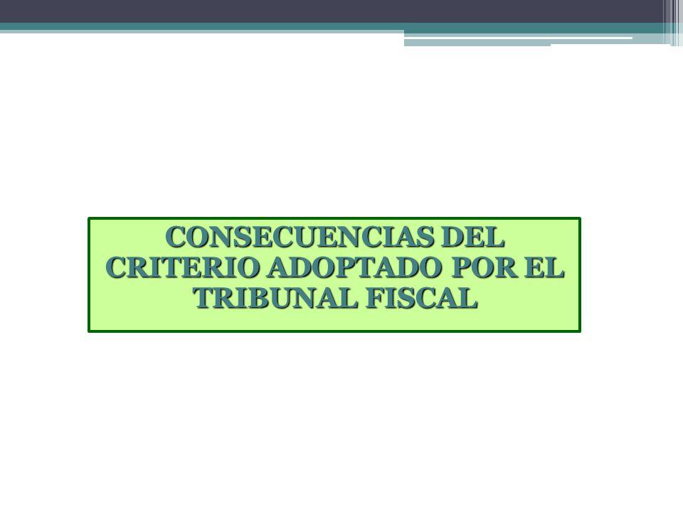 CONSECUENCIAS DEL CRITERIO ADOPTADO POR EL TRIBUNAL FISCAL
