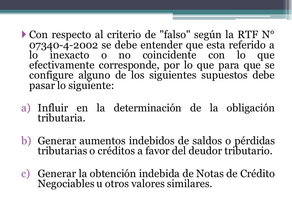 Con respecto al criterio de falso según la RTF N° 07340-4-2002 se debe entender que esta referido a lo inexacto o no coincidente con lo que efectivamente corresponde, por lo que para que se configure alguno de los siguientes supuestos debe pasar lo siguiente: